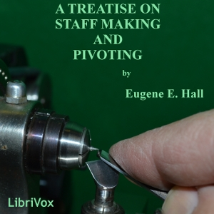 Treatise on Staff Making and Pivoting(8085) by Eugene Edward Hall audiobook cover art image on Bookamo