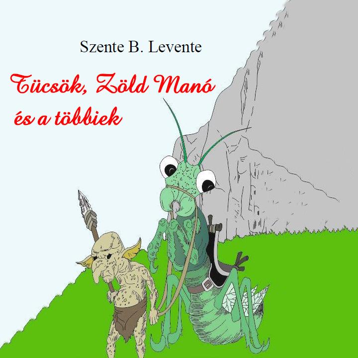 Szente B. Levente: Tücsök, Zöld Manó és a többiek (Előadja: Szabóné Zsóka)