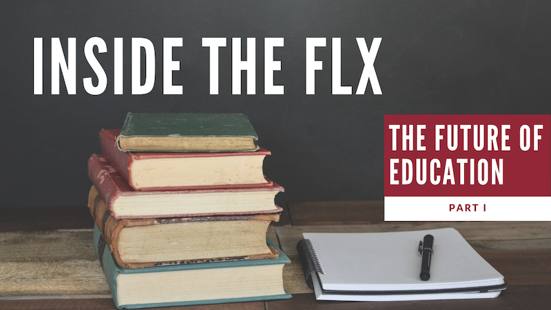 INSIDE THE FLX: The Future of the Classroom (Part I)