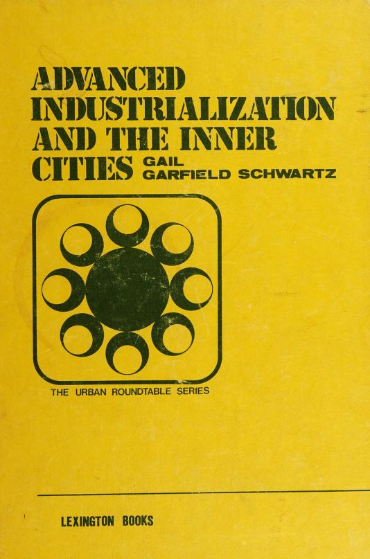 Advanced industrialization and the inner cities by edited by Gail Garfield Schwartz.