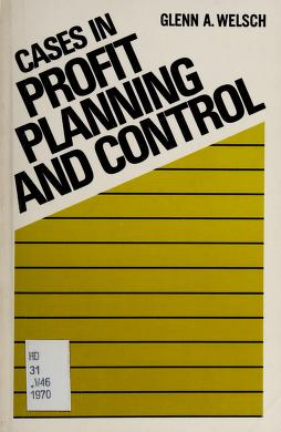 Cover of: Cases in profit planning and control   Glenn A. Welsch