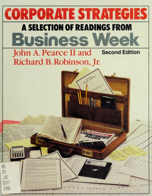 Corporate strategies by [compiled by] John A. Pearce II, Richard B. Robinson, Jr.