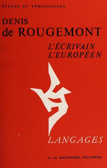 Denis de Rougemont, l'écrivain, l'Européen by par André Reszler et Henri Schwamm.
