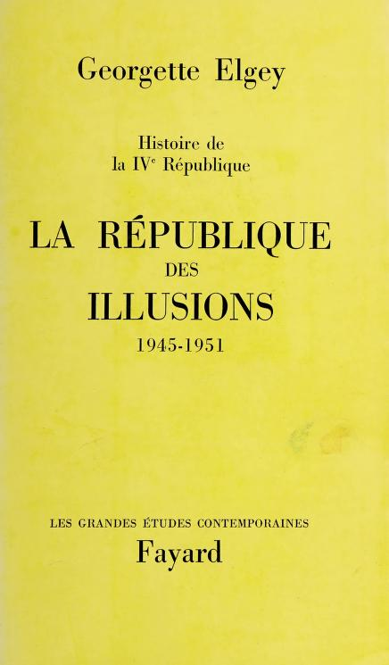 La république des illusions, 1945-1951 by Georgette Elgey