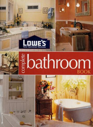 Cover of: Lowe's home improvement warehouse complete bathroom book | [Lowe's Companies, Inc. ; editor, Don Vandervort].