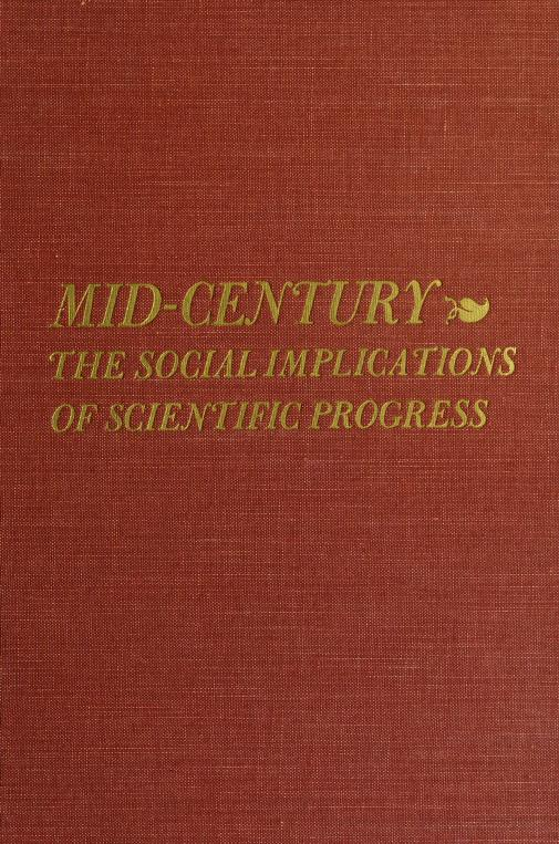 Mid-century by Mid-century Convocation on the Social Implications of Scientific Progress Massachusetts Institute of Technology 1949.